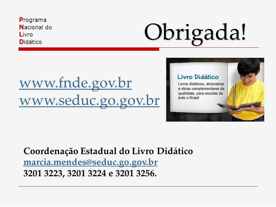 P rograma N acional do L ivro D idático Obrigada! www.fnde.gov.br www.seduc.go.gov.br Coordenação Estadual do Livro Didático marcia.mendes@seduc.go.go