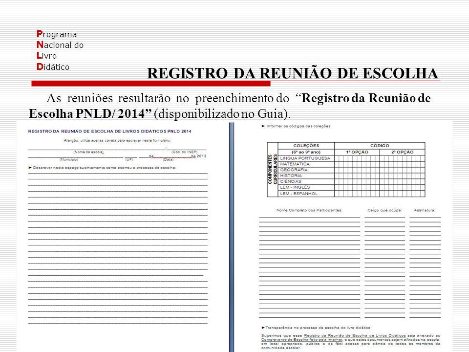 P rograma N acional do L ivro D idático REGISTRO DA REUNIÃO DE ESCOLHA As reuniões resultarão no preenchimento do Registro da Reunião de Escolha PNLD/ 2014 (disponibilizado no Guia).