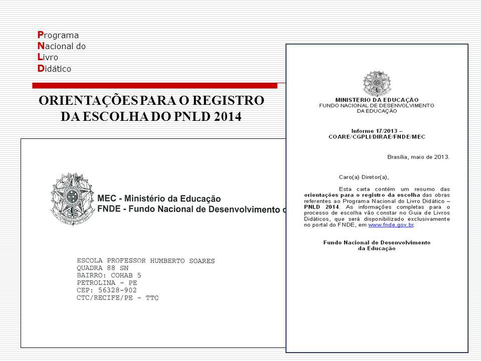 P rograma N acional do L ivro D idático ORIENTAÇÕES PARA O REGISTRO DA ESCOLHA DO PNLD 2014