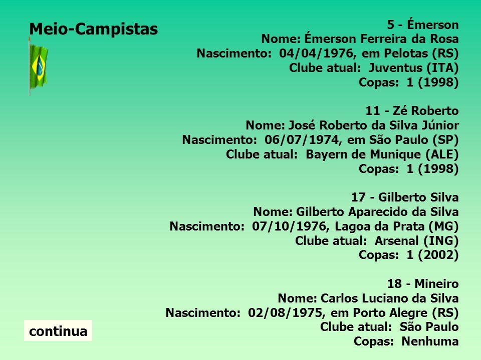 3 - Lúcio Nome: Lucimar da Silva Ferreira Nascimento: 08/05/1978, em Brasília (DF) Clube atual: Bayern de Munique (ALE) Copas: 1 (2002) 14 - Luisão Nome: Ânderson Luís da Silva Nascimento: 13/02/1981, em Amparo (SP) Clube atual: Benfica (POR) Copas: nenhuma 4 - Juan Nome: Juan Silveira dos Santos Nascimento: 01/02/1979, no Rio de Janeiro (RJ) Clube atual: Bayer Leverkusen (ALE) Copas: nenhuma 15 - Cris Nome: Cristiano Marques Nascimento: 03/06/1977, Guaraulhos (SP) Clube atual: Lyon (FRA) Copas: nenhuma Meio-Campistas