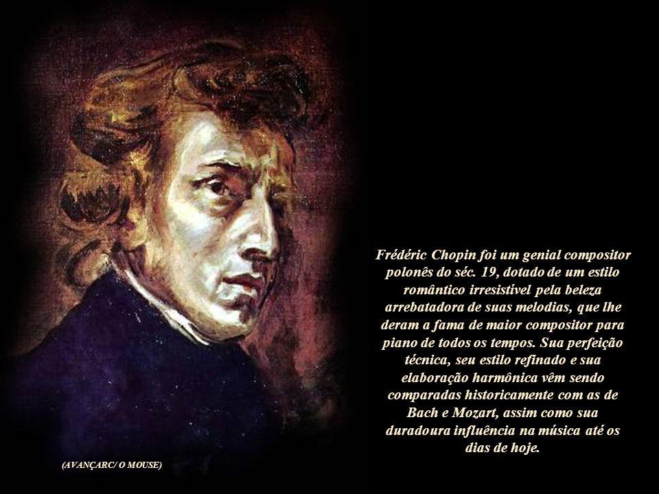 Frédéric Chopin foi um genial compositor polonês do séc.