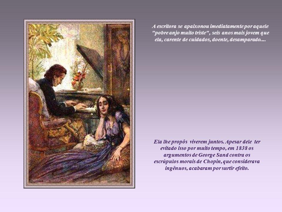 Mas foi uma impressão inicial. Os opostos terminaram por se atrair. Chopin escreveu em seu diário: Via-a três vezes. Ela olhava-me profundamente nos o