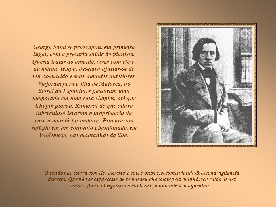George Sand se preocupou, em primeiro lugar, com a precária saúde do pianista.