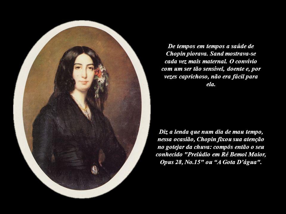 George Sand se preocupou, em primeiro lugar, com a precária saúde do pianista. Queria tratar do amante, viver com ele e, ao mesmo tempo, desejava afas