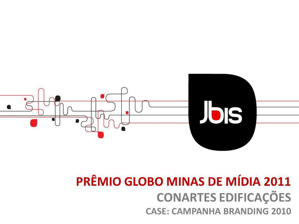 PRÊMIO GLOBO MINAS DE MÍDIA 2011 CONARTES EDIFICAÇÕES CASE: CAMPANHA BRANDING 2010