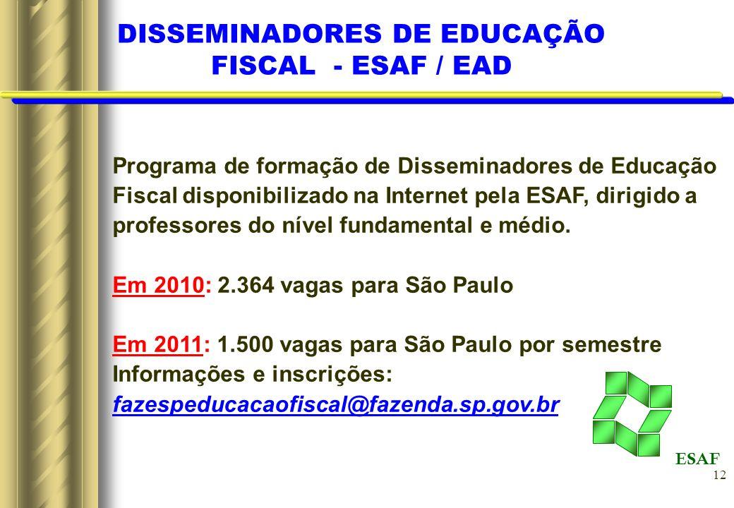 12 DISSEMINADORES DE EDUCAÇÃO FISCAL - ESAF / EAD Programa de formação de Disseminadores de Educação Fiscal disponibilizado na Internet pela ESAF, dir
