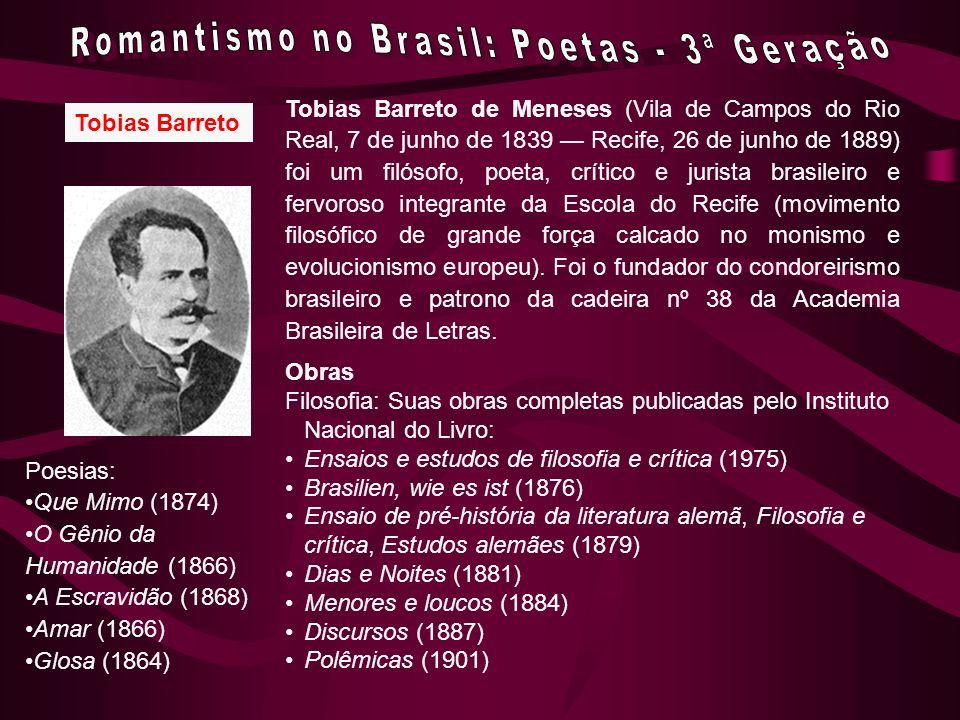 Tobias Barreto Tobias Barreto de Meneses (Vila de Campos do Rio Real, 7 de junho de 1839 Recife, 26 de junho de 1889) foi um filósofo, poeta, crítico