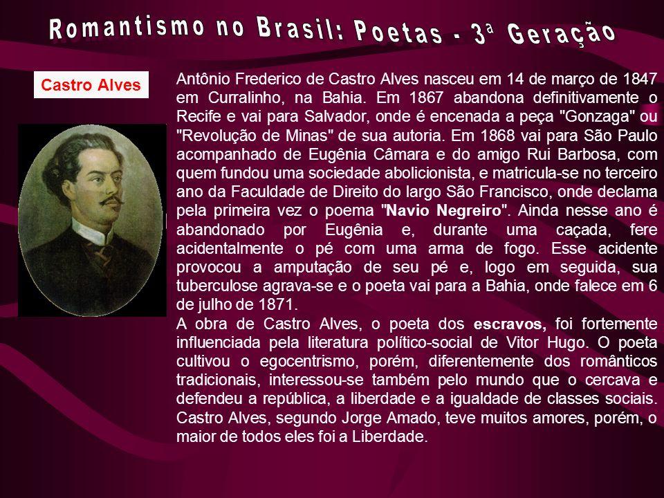 Castro Alves Antônio Frederico de Castro Alves nasceu em 14 de março de 1847 em Curralinho, na Bahia. Em 1867 abandona definitivamente o Recife e vai