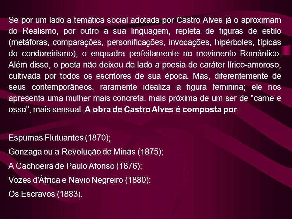 Se por um lado a temática social adotada por Castro Alves já o aproximam do Realismo, por outro a sua linguagem, repleta de figuras de estilo (metáfor