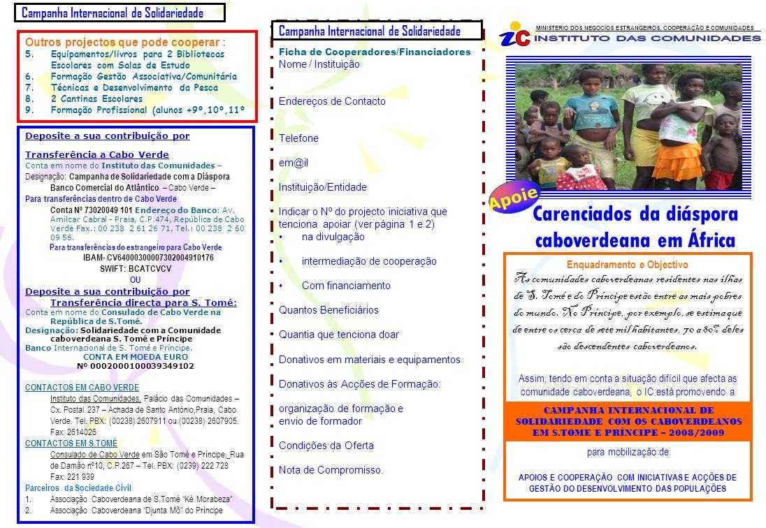 Campanha Internacional de Solidariedade MINISTÉRIO DOS NEGÓCIOS ESTRANGEIROS, COOPERAÇÃO E COMUNIDADES Enquadramento e Objectivo As comunidades caboverdeanas residentes nas ilhas de S.