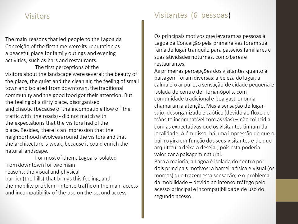 Os principais motivos que levaram as pessoas à Lagoa da Conceição pela primeira vez foram sua fama de lugar tranqüilo para passeios familiares e suas atividades noturnas, como bares e restaurantes.