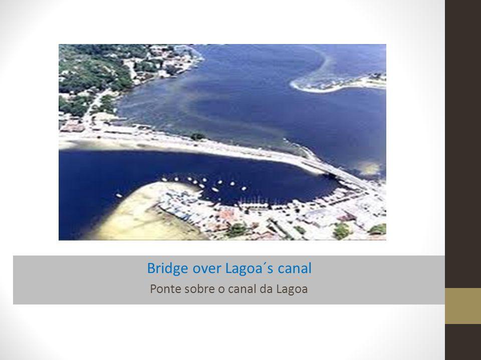 Bridge over Lagoa´s canal Ponte sobre o canal da Lagoa