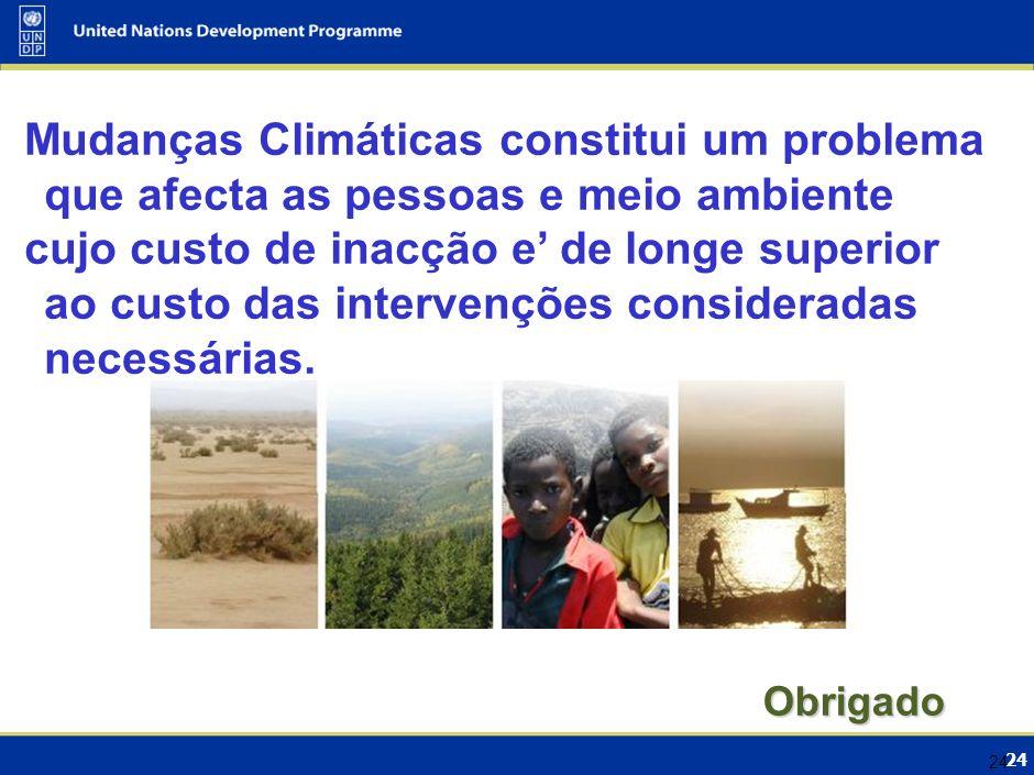 24 Mudanças Climáticas constitui um problema que afecta as pessoas e meio ambiente cujo custo de inacção e de longe superior ao custo das intervenções consideradas necessárias.