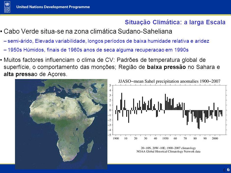 6 6 Situação Climática: a larga Escala Cabo Verde situa-se na zona climática Sudano-Saheliana –semi-árido, Elevada variabilidade, longos períodos de b
