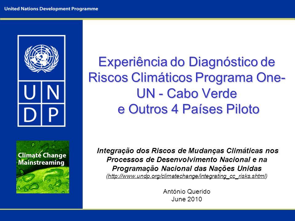 Experiência do Diagnóstico de Riscos Climáticos Programa One- UN - Cabo Verde e Outros 4 Países Piloto Experiência do Diagnóstico de Riscos Climáticos
