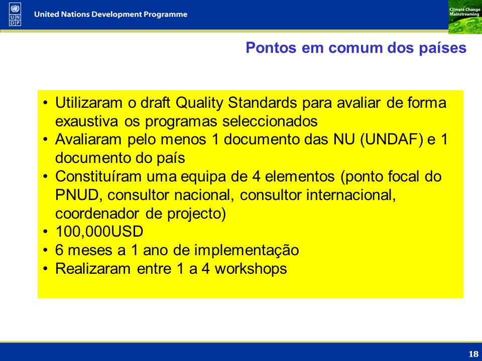 18 Pontos em comum dos países Utilizaram o draft Quality Standards para avaliar de forma exaustiva os programas seleccionados Avaliaram pelo menos 1 d