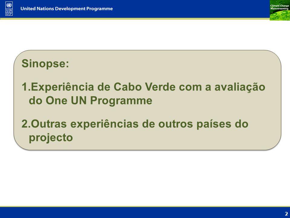 2 Sinopse: 1.Experiência de Cabo Verde com a avaliação do One UN Programme 2.Outras experiências de outros países do projecto Sinopse: 1.Experiência d
