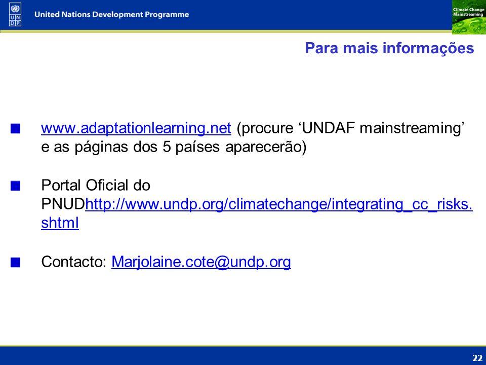 22 Para mais informações www.adaptationlearning.netwww.adaptationlearning.net (procure UNDAF mainstreaming e as páginas dos 5 países aparecerão) Porta