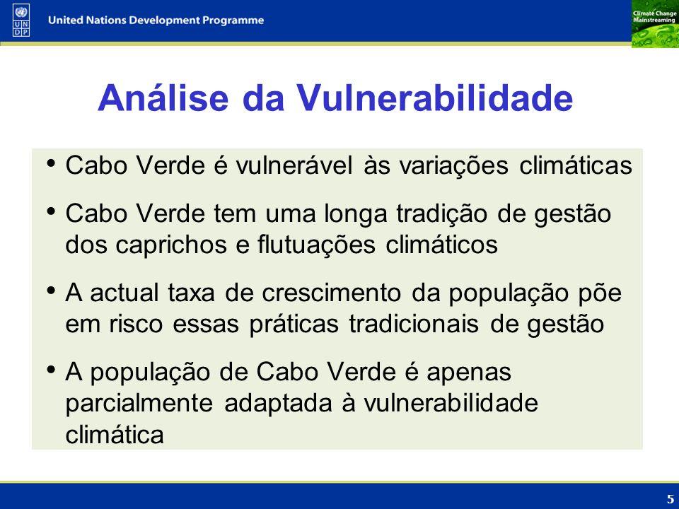 5 Análise da Vulnerabilidade Cabo Verde é vulnerável às variações climáticas Cabo Verde tem uma longa tradição de gestão dos caprichos e flutuações cl