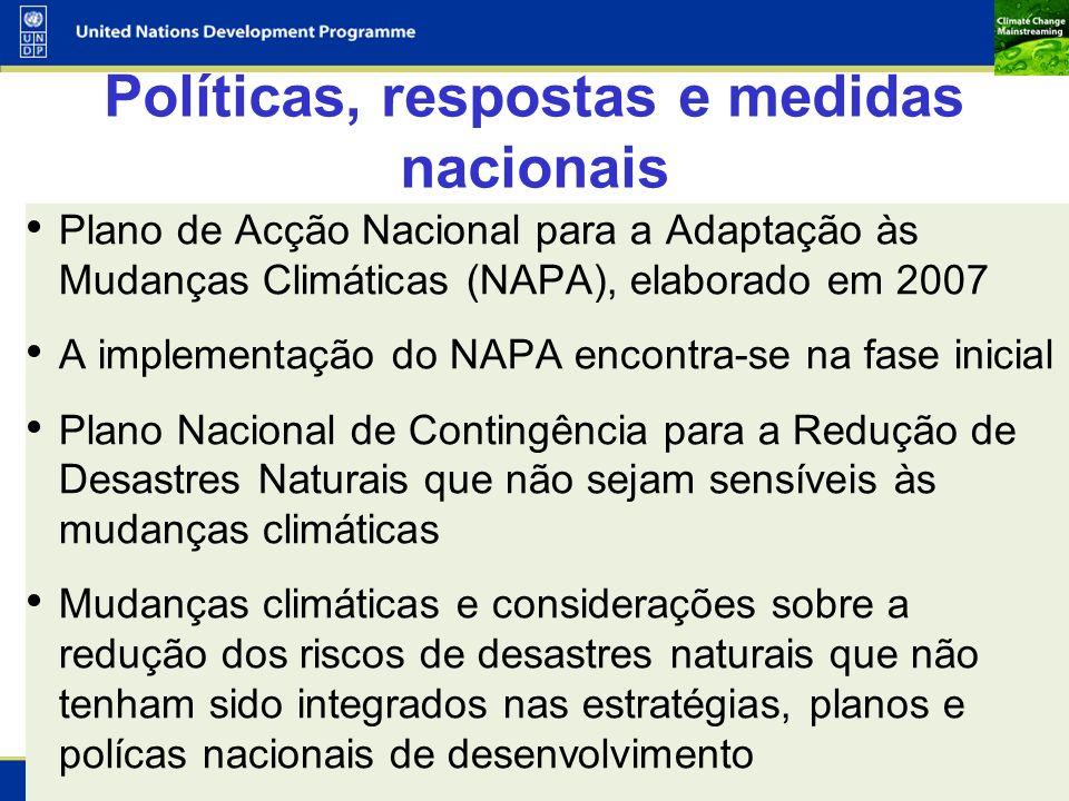 6 Políticas, respostas e medidas nacionais Plano de Acção Nacional para a Adaptação às Mudanças Climáticas (NAPA), elaborado em 2007 A implementação d