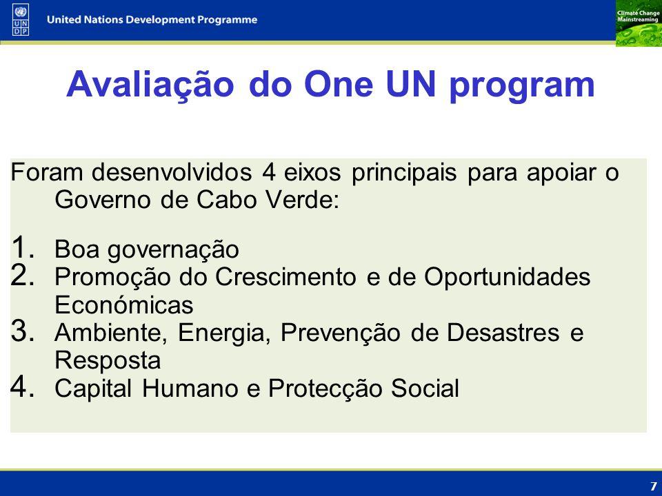 7 Avaliação do One UN program Foram desenvolvidos 4 eixos principais para apoiar o Governo de Cabo Verde: 1. Boa governação 2. Promoção do Crescimento