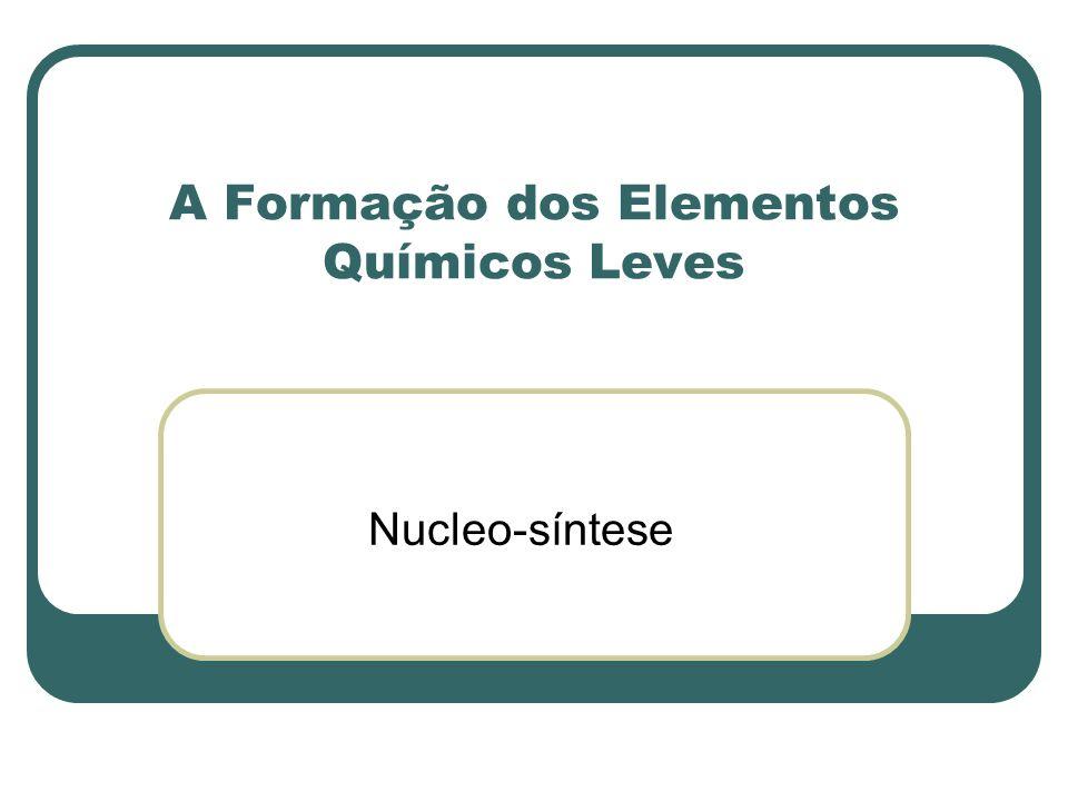 A Formação dos Elementos Químicos Leves Nucleo-síntese