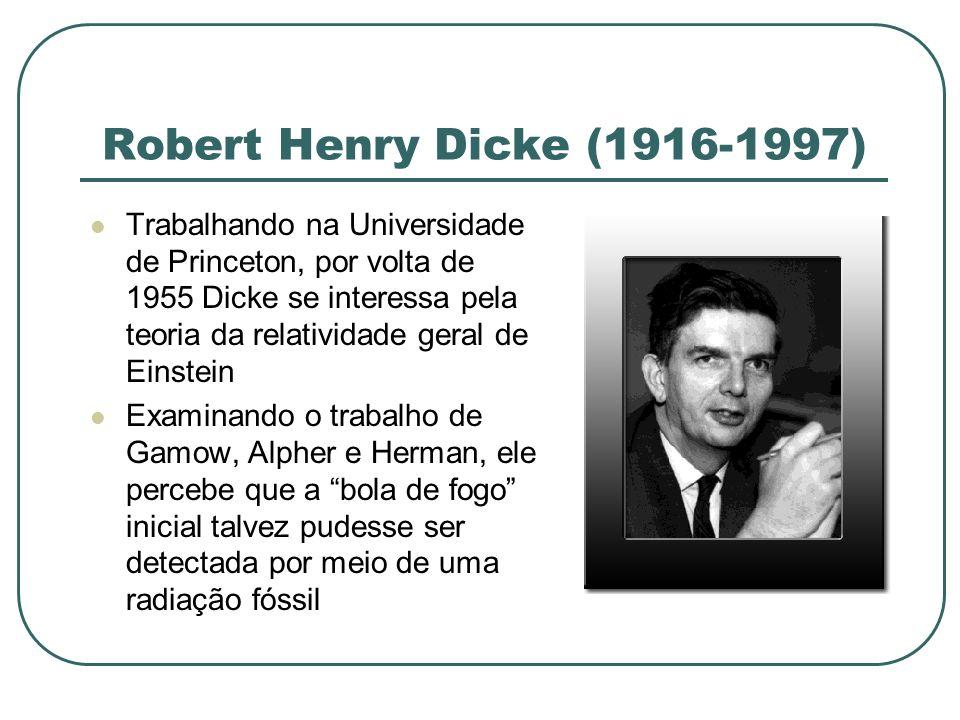 Robert Henry Dicke (1916-1997) Trabalhando na Universidade de Princeton, por volta de 1955 Dicke se interessa pela teoria da relatividade geral de Ein