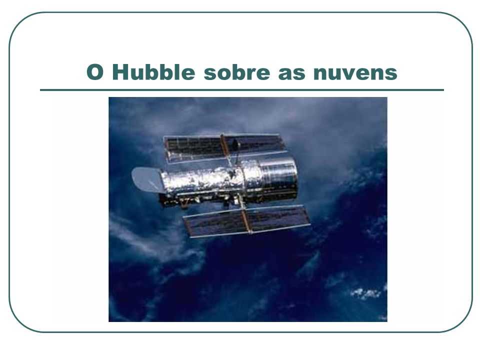 O Hubble sobre as nuvens