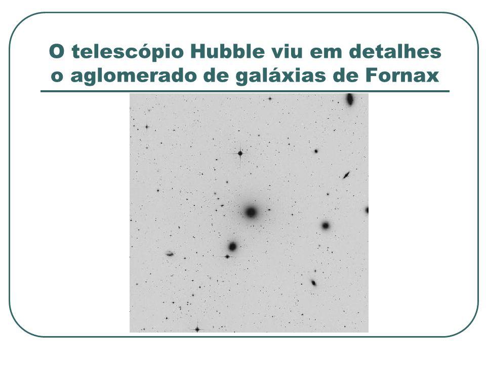 O telescópio Hubble viu em detalhes o aglomerado de galáxias de Fornax