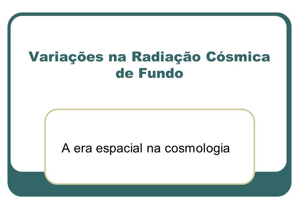 Variações na Radiação Cósmica de Fundo A era espacial na cosmologia