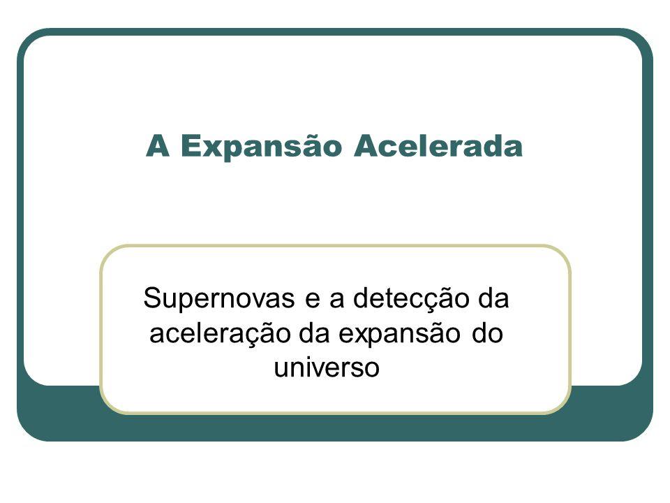 A Expansão Acelerada Supernovas e a detecção da aceleração da expansão do universo