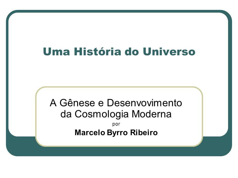 Uma História do Universo A Gênese e Desenvovimento da Cosmologia Moderna por Marcelo Byrro Ribeiro