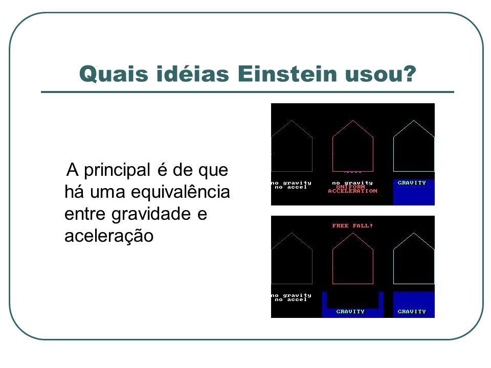 Quais idéias Einstein usou? A principal é de que há uma equivalência entre gravidade e aceleração