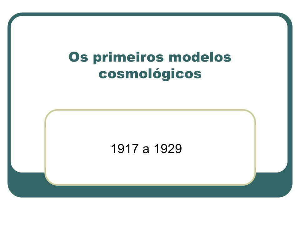 Os primeiros modelos cosmológicos 1917 a 1929
