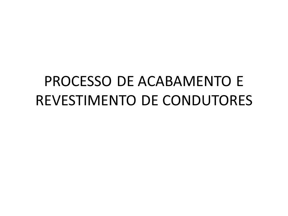 PROCESSO DE ACABAMENTO E REVESTIMENTO DE CONDUTORES