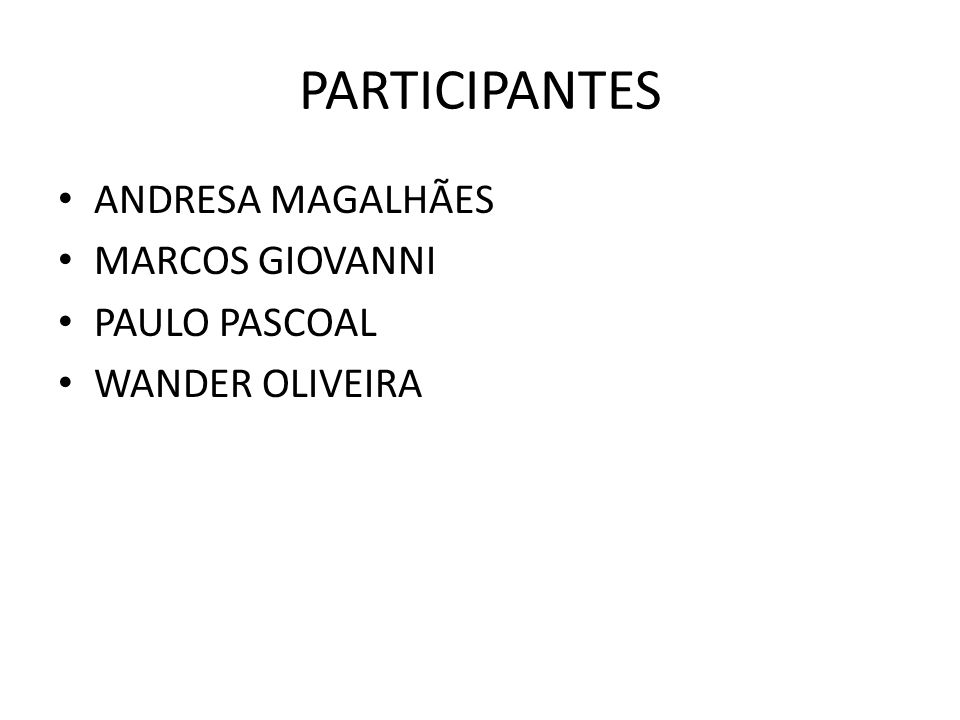 PARTICIPANTES ANDRESA MAGALHÃES MARCOS GIOVANNI PAULO PASCOAL WANDER OLIVEIRA