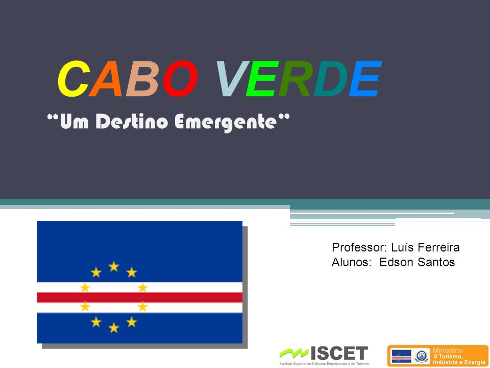 CABO VERDE Um Destino Emergente Professor: Luís Ferreira Alunos: Edson Santos