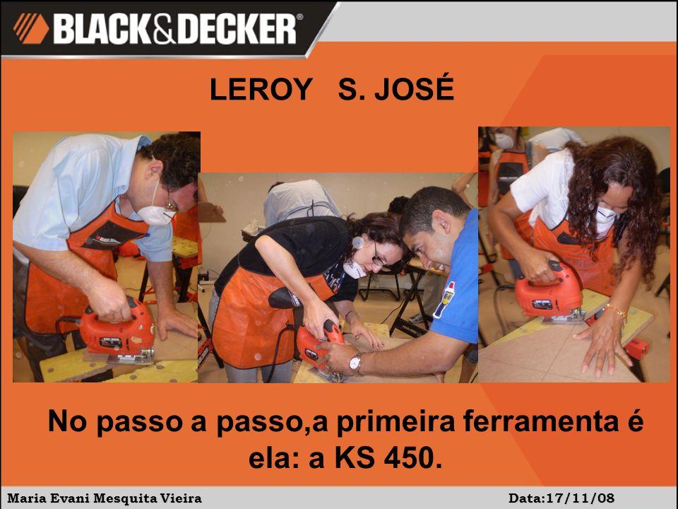 Maria Evani Mesquita Vieira Data:17/11/08 No passo a passo,a primeira ferramenta é ela: a KS 450. LEROY S. JOSÉ