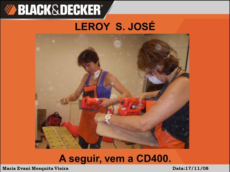 Maria Evani Mesquita Vieira Data:17/11/08 A seguir, vem a CD400. LEROY S. JOSÉ