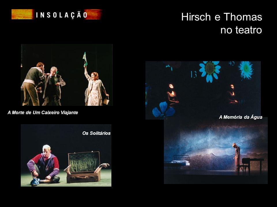 Hirsch e Thomas no teatro Os Solitários A Morte de Um Caixeiro Viajante A Memória da Água