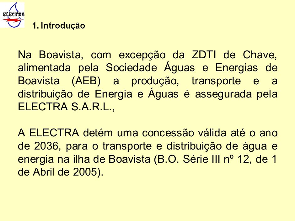 1. Introdução Na Boavista, com excepção da ZDTI de Chave, alimentada pela Sociedade Águas e Energias de Boavista (AEB) a produção, transporte e a dist