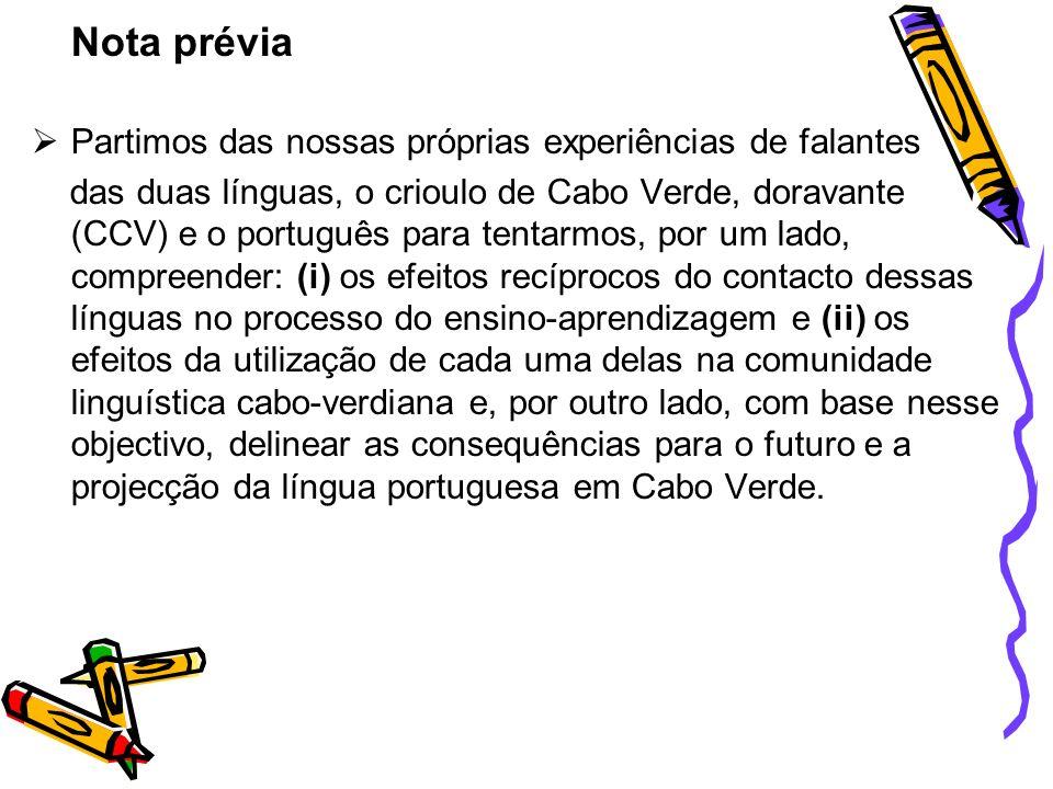 Situação de contacto e do ensino do crioulo de Cabo Verde e do português Em Cabo Verde, o CCV é a língua vernacular e veicular.