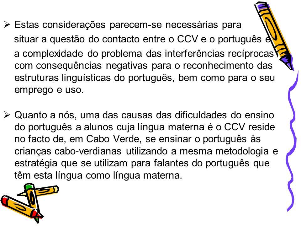 Se analisarmos a estrutura gramatical do CCV em confronto com as estruturas correspondentes no português, observamos profundas diferenças, no que diz respeito às construções morfossintácticas, semânticas e lexicais.
