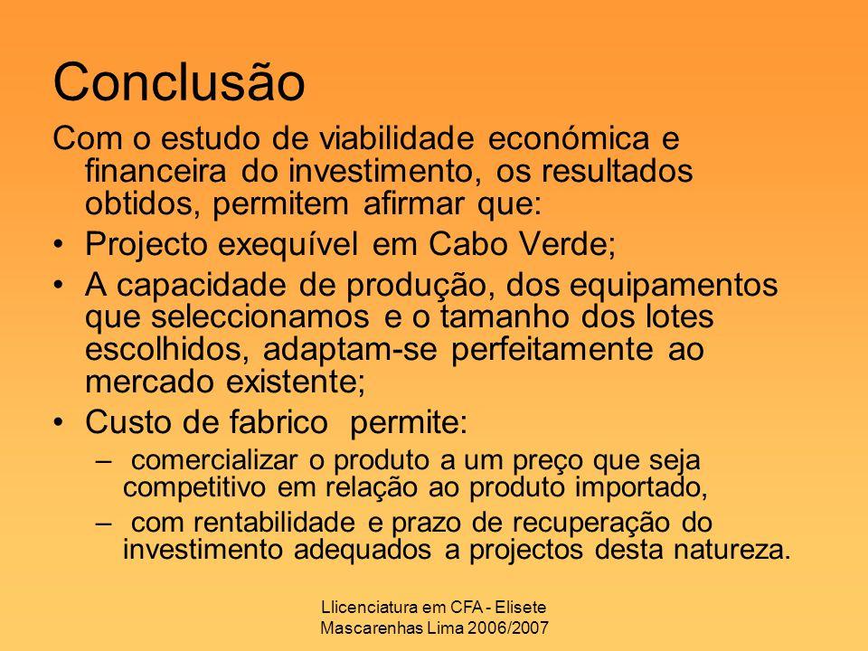 Llicenciatura em CFA - Elisete Mascarenhas Lima 2006/2007 Conclusão Com o estudo de viabilidade económica e financeira do investimento, os resultados