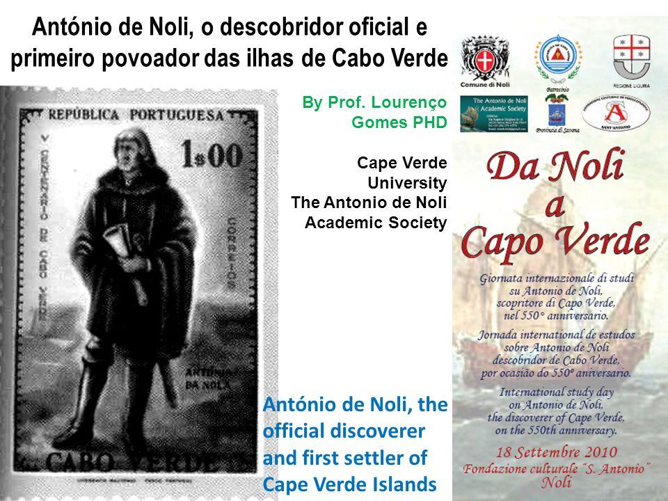 António de Noli, o descobridor oficial e primeiro povoador das ilhas de Cabo Verde By Prof. Lourenço Gomes PHD Cape Verde University The Antonio de No
