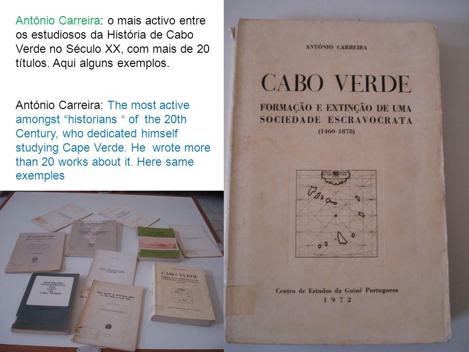 António Carreira: o mais activo entre os estudiosos da História de Cabo Verde no Século XX, com mais de 20 títulos. Aqui alguns exemplos. António Carr