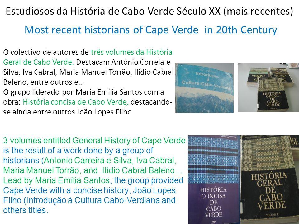 Estudiosos da História de Cabo Verde Século XX (mais recentes) Most recent historians of Cape Verde in 20th Century O colectivo de autores de três vol