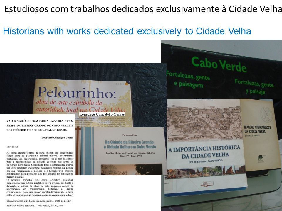 Estudiosos com trabalhos dedicados exclusivamente à Cidade Velha Historians with works dedicated exclusively to Cidade Velha