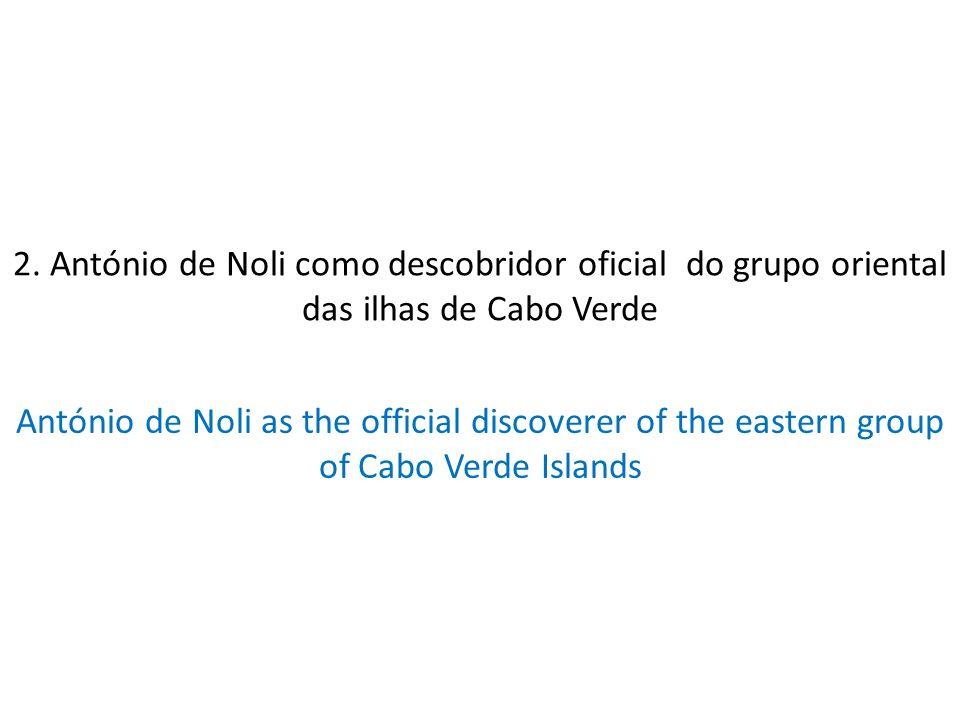 2. António de Noli como descobridor oficial do grupo oriental das ilhas de Cabo Verde António de Noli as the official discoverer of the eastern group