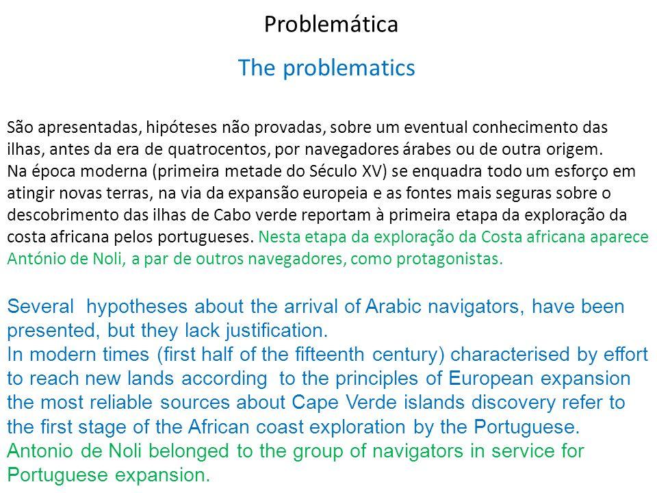 Problemática São apresentadas, hipóteses não provadas, sobre um eventual conhecimento das ilhas, antes da era de quatrocentos, por navegadores árabes